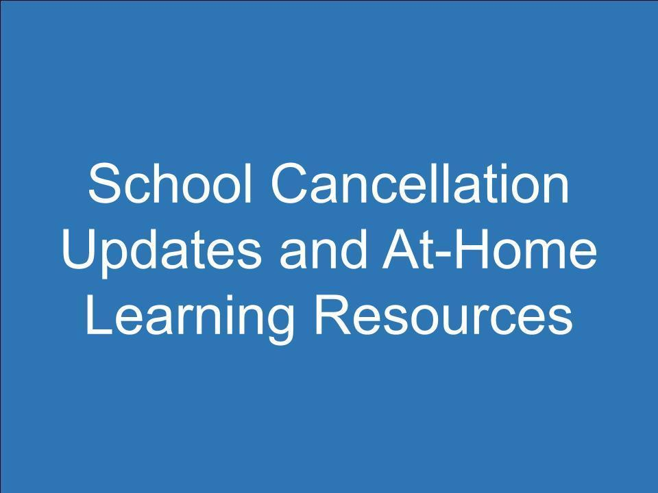 School Cancellation Updates and At-Home Learning Resources