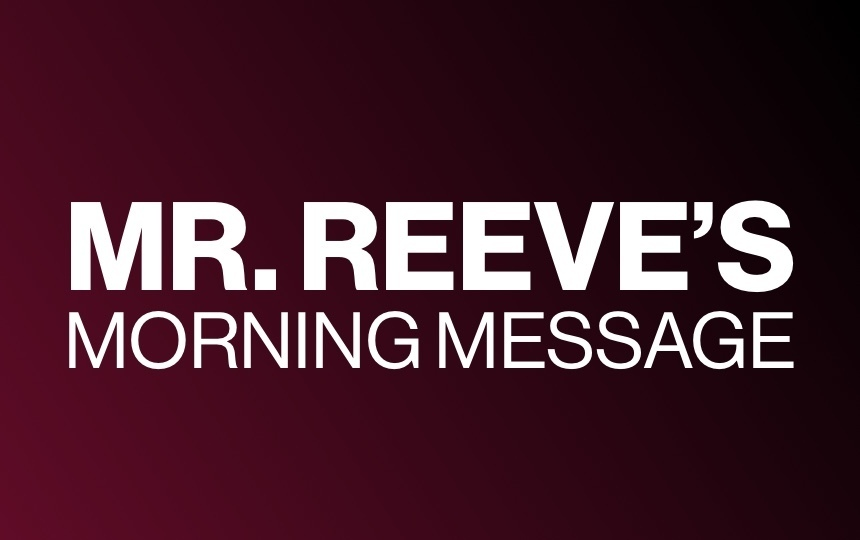 MR. REEVE'S MORNING MESSAGE - MONDAY APRIL 20