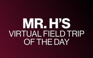 Mr. H's Virtual Field Trip of the Day - Monday March 23